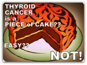 thyroid cancer piece of cake? easy? not!